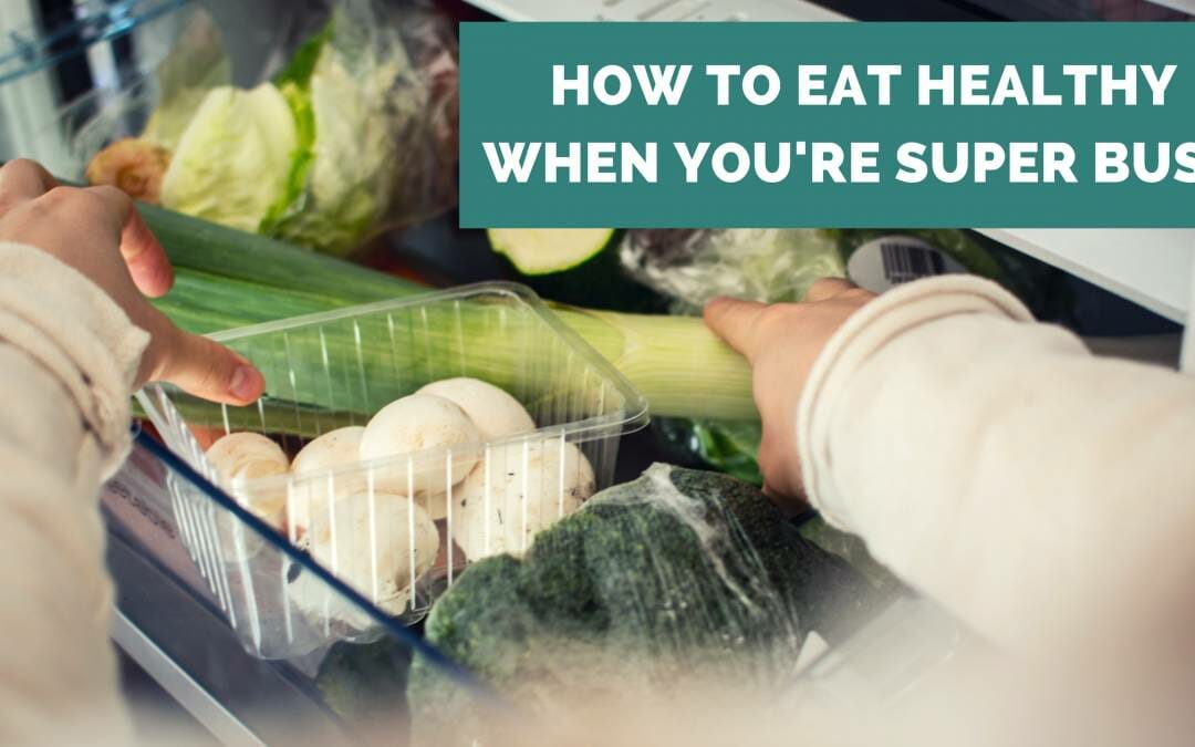 How to Eat Healthy When You're Super Busy