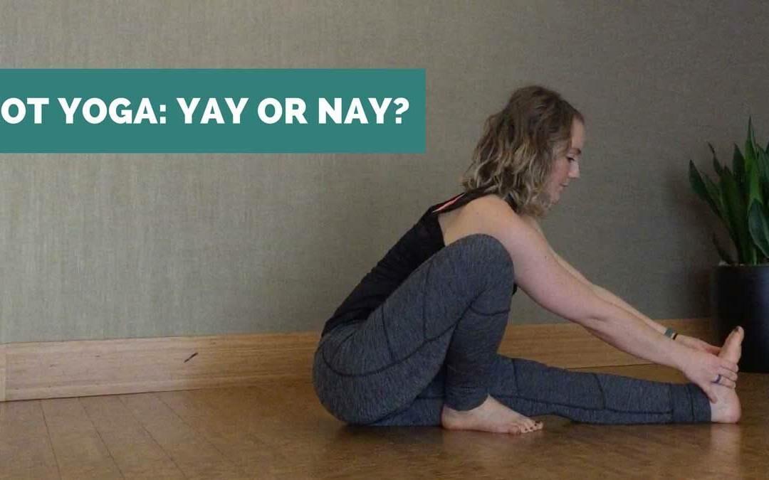 Hot Yoga – Yay or Nay?