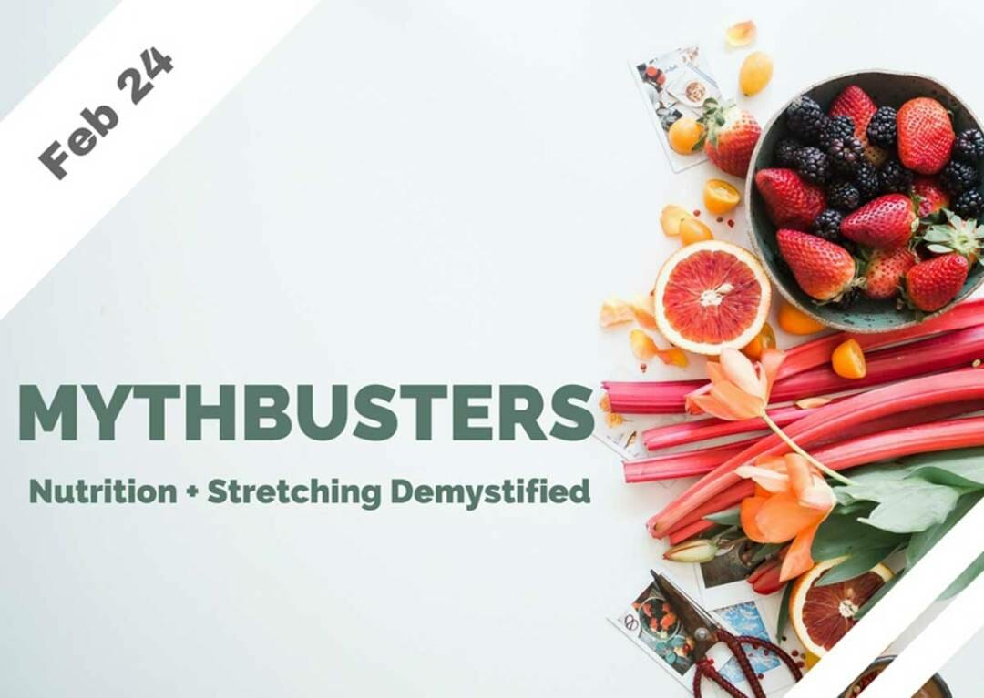 Feb 24 – Mythbusters: Nutrition + Stretching Demystified (Glendale, CA)
