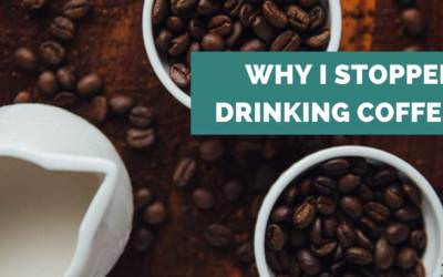 Why I Stopped Drinking Coffee