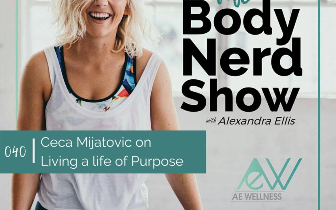 040 Ceca Mijatovic on Living a life of Purpose