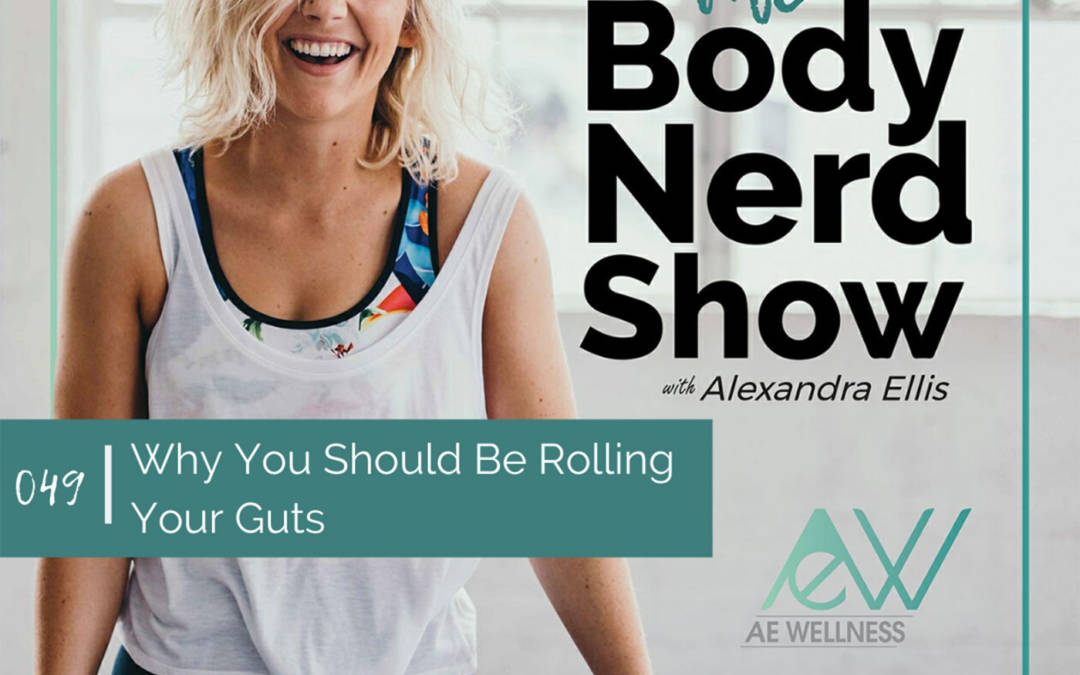 049 Why You Should Be Rolling Your Guts