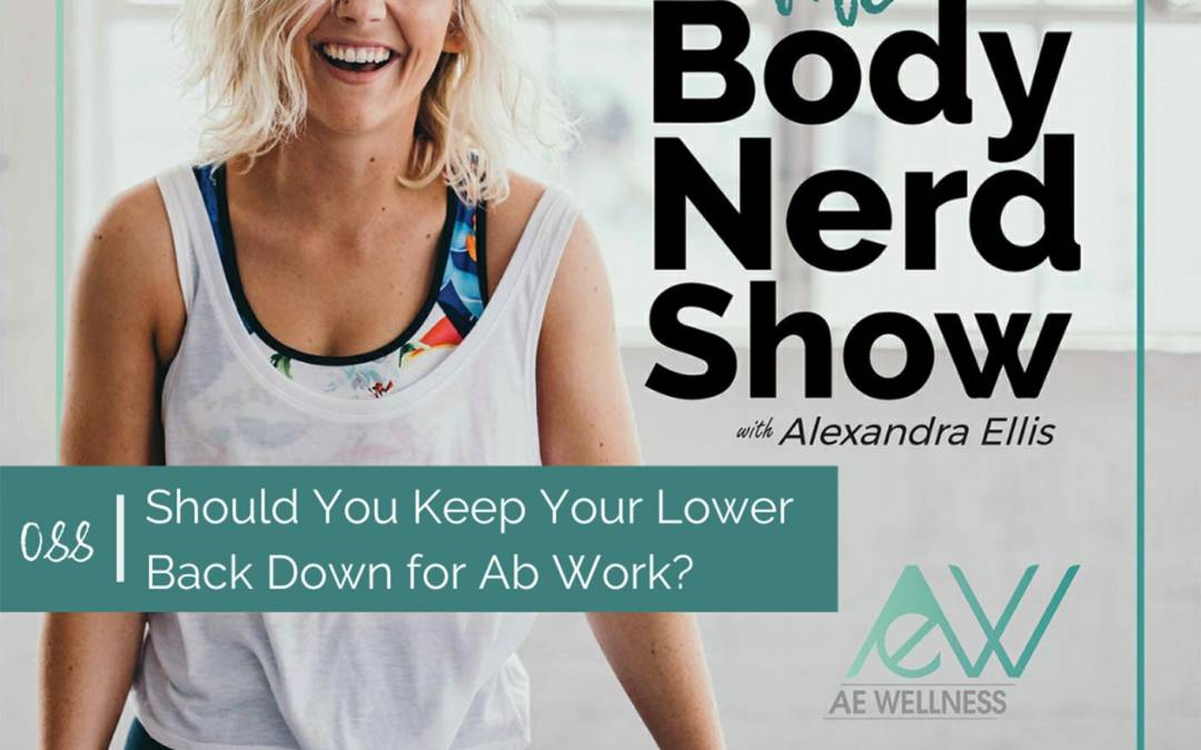 088 Should You Keep Your Lower Back Down for Ab Work?