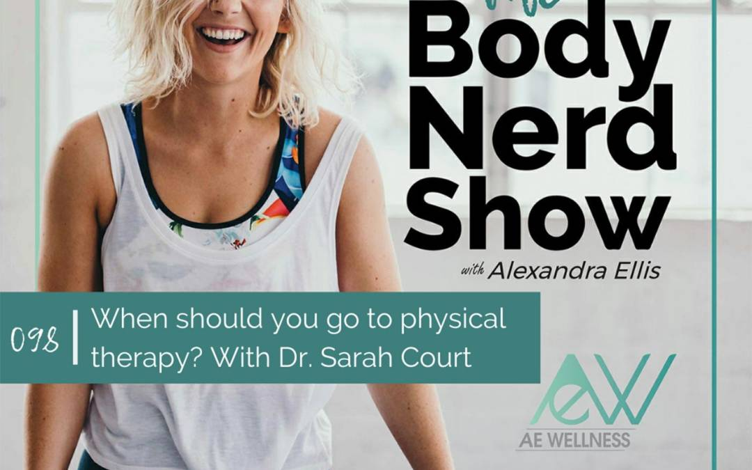 098 When should you go to physical therapy? With Dr. Sarah Court