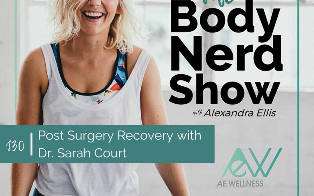 130 Post Surgery Recovery with Dr. Sarah Court